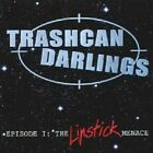 Trashcan Darlings - Episode I: The Lipstick Menace  CD NEW+