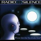 RADIO SILENCE - WHOSE SKIN ARE YOU UNDER NOW?  CD NEW+