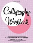 Calligraphy for Beginners. Hand Lettering: Calligraphy botebook