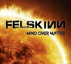 FELSKINN - MIND OVER MATTER   CD NEW+