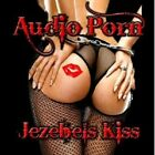 AUDIO PORN - JEZEBELS KISS  CD NEW+