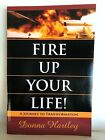 Fire up Your Life  A Journey to Transformation by Donna Hartley Signed by Auth