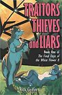Traitors, Thieves and Liars (Final Days of the White Flower II) New