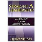 Straight A Leadership: Alignment Action Accountability by Quint Studer
