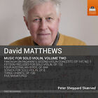 David Matthews: Music for Solo Violin, Vol. 2, New Music