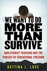 We Want to Do More Than Survive by Bettina Love HARDCOVER 2019