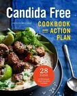 The Candida Free Cookbook and Action Plan 28 Days to Fight Yeast and Candida B