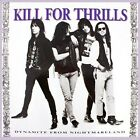 KILL FOR THRILLS - DYNAMITE FROM NIGHTMARELAND   CD NEW+
