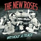THE NEW ROSES - WITHOUT A TRACE  CD NEW+