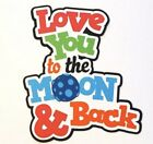 Love You To The Moon Scrapbook Title Premade Paper Piece