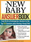 The New Baby Answer Book From Birth to Kindergarten Answers to the Top 150 Qu