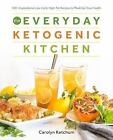 The Everyday Ketogenic Kitchen With More Than 150 Inspirational Low Carb Recipes