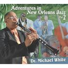 White Dr Michael - Adventures In New Orleans 2 NEW CD