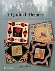 A Quilted Memory Ideas and Inspiration for Reusing Vintage Textiles by Mary Kerr