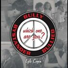 LYLE COGEN - BULLY-BYSTANDER-BULLIED WHICH ONE ARE YOU NEW CD