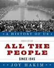 A History of US All the People Since 1945 A History of US Book Ten Hakim Joy