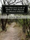 My Objective Look of 2009 to 2015 Barack H Obamas Policies by Alex Mel