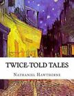 Twice-Told Tales by Nathaniel Hawthorne (2015, Paperback)