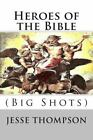Heroes of the Bible : Big Shots by Jesse Thompson (2015, Paperback)