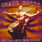 Goldy,craig - Better Late Than Nev NEW CD
