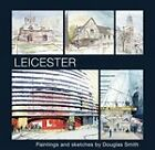 LEICESTER PAINTINGS AND SKETCHES BY DOUGLAS SMITH SIGNED No author Used