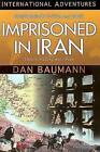 IMPRISONED IN IRAN SIGNED Baumann Dan Used Very Good Book
