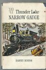 Vintage Book Thunder Lake NARROW GAUGE by Harvey Huston Signed by Author