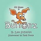 My Name Is Buttonz by B. Lee Schmidt (2009, Paperback)