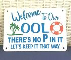 Welcome to our OOL THERE IS NO p Pee in it KEEP IT THAT WAY SWIMMING POOL sign