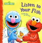 Listen to Your Fish Terrific Tips for Pet Care Sesame Street