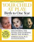 Your Child at Play Birth to One Year  Discovering the Senses and Learning Abou