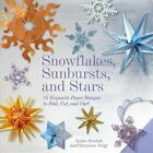 Snowflakes Sunbursts and Stars  75 Exquisite Paper Designs to Fold Cut a