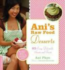 Anis Raw Food Desserts 85 Easy Delectable Sweets and Treats by Ani Phyo Engl