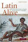 Latin Alive The Survival of Latin in English and the Romance Languages by Josep