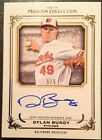 Dylan Bundy 5 5 1 1 2013 Topps Museum Collection On Card Auto Autograph Orioles