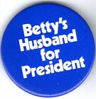 Betty's Husband For President Campaign Button