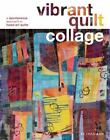 Vibrant Quilt Collage A Spontaneous Approach to Fused Art Quilts