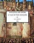 Winning His Spurs A Tale of the Crusades by Ga Henty English Paperback Book