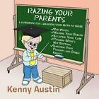 Razing Your Parents A Guidebook for Children from Birth to Three by Kenny Austi
