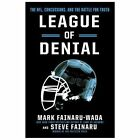 League of Denial: The NFL, Concussions and the Battle for Truth, Fainaru, Steve,