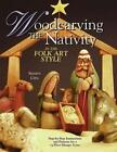 Woodcarving the Nativity in the Folk Art Style Step By Step Instructions and Pa