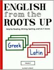 English from the Roots Up Volume I Help for Reading Writing Spelling