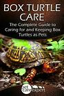 Box Turtle Care The Complete Guide to Caring for and Keeping Box Turtles as Pet