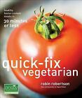 Quick Fix Vegetarian Healthy Home Cooked Meals in 30 Minutes or Less Quick Fix