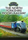 The North Yorkshire Moors Railway by Michael A. Vanns Hardcover Book Free Shippi