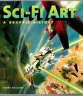 Sci Fi Art A Graphic History by Steve Holland First Edition Trade Paperback