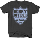 Sorry Officer I Thought You Wanted to Race Funny Police Cop Humor Tshirt