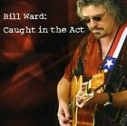 Bill Ward - Caught in the Act [New CD]