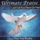 Ultimate Praise: Lord I Lift Your Name on High