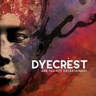 Dyecrest - Are You Not Entertained? - CD - New